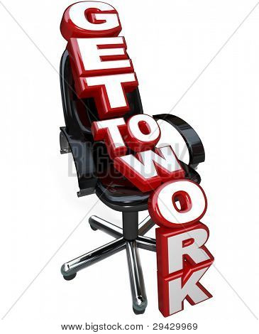 The words Get to Work on a black leather office chair symbolizing the need to focus on working to achieve a goal or complete a task