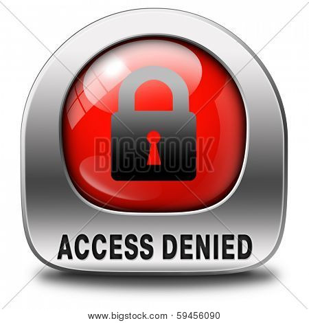 access denied icon no access in restricted area. Password protected and members secured zone. Privacy security sign button.