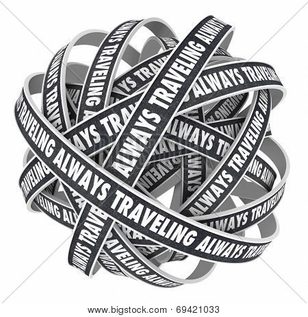 Always Traveling words on 3d roads in a spiral or bundle as business person or salesman constantly away from home