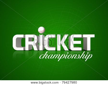Cricket Championship poster or banner design with 3D text and ball on hi-tech green background.