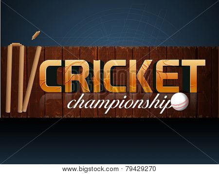 Stylish text Cricket Championship with wicket stumps and white ball on wooden board, can be used as poster or banner design.