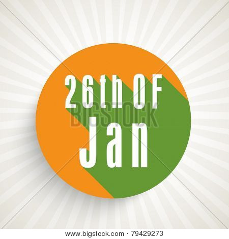 National flag color sticker or label with text 26th January on shiny rays grey background for Indian Republic Day celebration