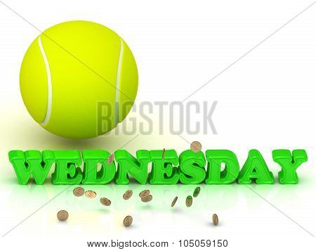 Wednesday- Bright Green Letters, Tennis Ball, Gold Money
