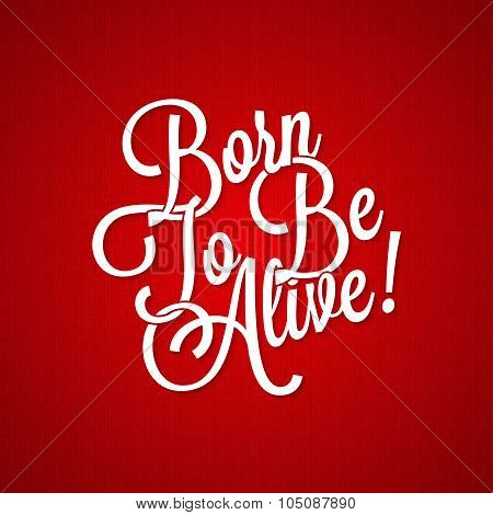 t-shirt vintage lettering - born to be alive