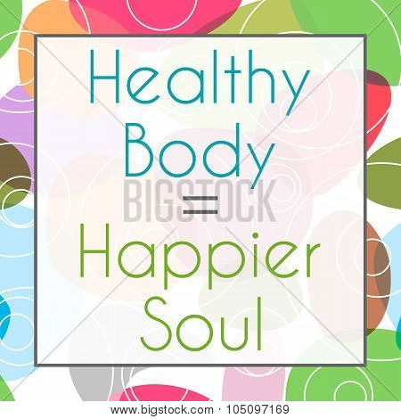 Healthy Body Happier Soul Colorful Background