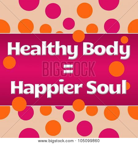 Healthy Body Happier Soul Peach Pink Dots