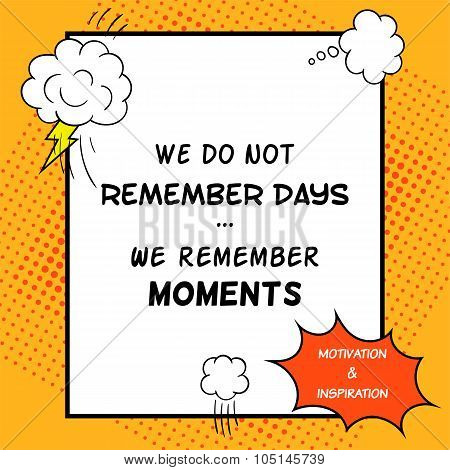 Inspirational And Motivational Quote Is Drawn In A Comic Style. We Do Not Remember Days. We Remember