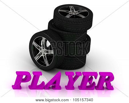 Player- Bright Letters And Rims Mashine Black Wheels