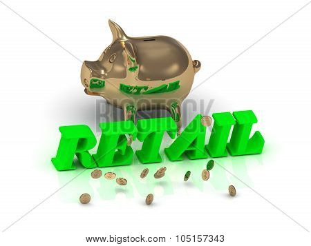 Retail- Inscription Of Green Letters And Gold Piggy