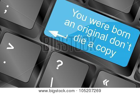 You Were Born An Original Dont Die A Copy. Computer Keyboard Keys With Quote Button. Inspirational M