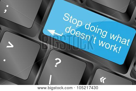 Stop Doing What Doesnt Work. Computer Keyboard Keys With Quote Button. Inspirational Motivational Qu
