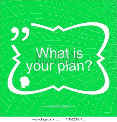 What Is Your Plan. Inspirational Motivational Quote. Simple Trendy Design. Positive Quote