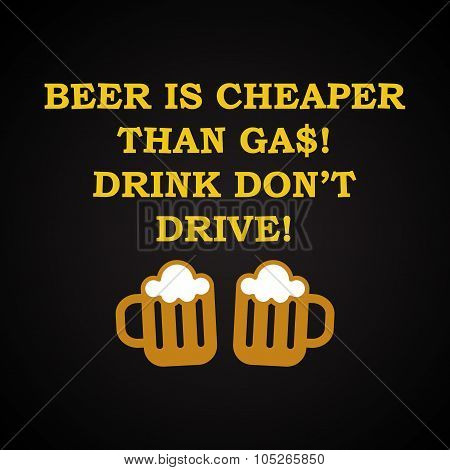 Beer is cheaper than gas - funny inscription template