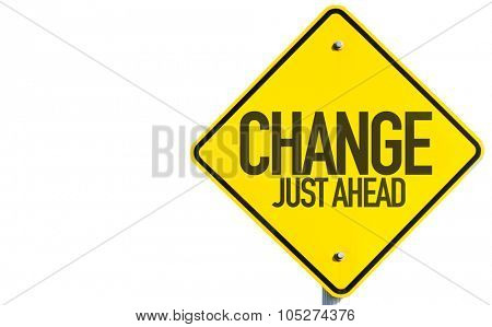 Change Just Ahead sign isolated on white background
