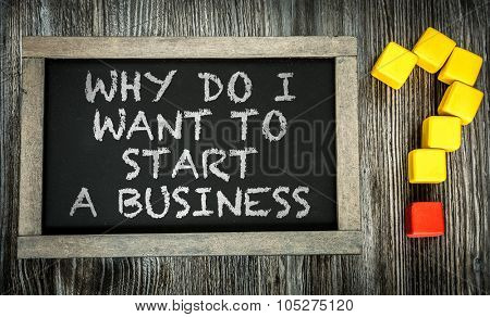 Why do I Want to Start a Business? written on chalkboard