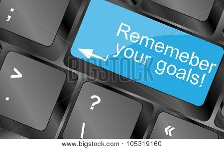 Remember Your Goals. Computer Keyboard Keys With Quote Button. Inspirational Motivational Quote. Sim