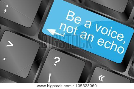 Be A Voice Not An Echo. Computer Keyboard Keys With Quote Button. Inspirational Motivational Quote.
