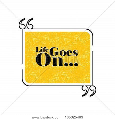 Life Goes On Quote Text Bubble Vector Graphic Design Using Black Line