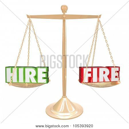 Hire Vs Fire words on gold scale or balance to illustrate increasing or decreasing size of employee workforce