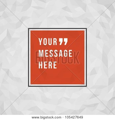 Quote Vector abstract geometric origami paper background and place for message sign.