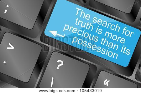 The Search For Truth Is More Precious Than Its Possesion. Computer Keyboard Keys With Quote Button.