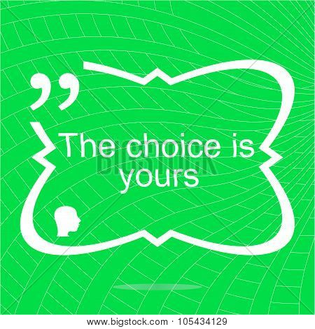 The Choice Is Yours. Inspirational Motivational Quote. Simple Trendy Design. Positive Quote