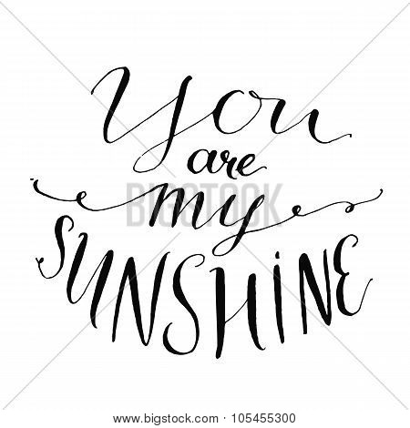 You are my sunshine. Inspirational quote. Vector lettering for valentines day cards, prints
