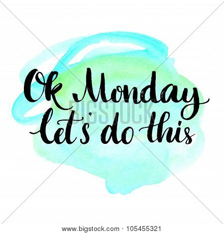 Ok Monday, let\'s do this. Motivational quote for office workers, start of the week. Modern