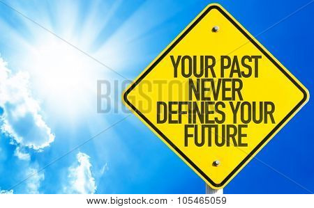 Your Past Never Defines Your Future sign with sky background