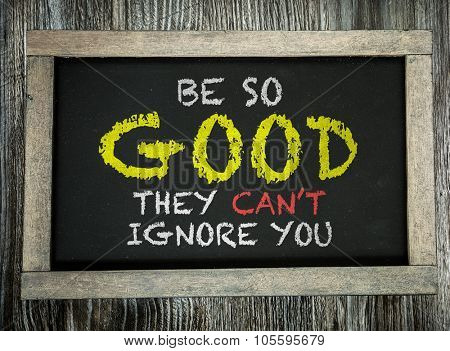 Be So Good They Cant Ignore You written on chalkboard