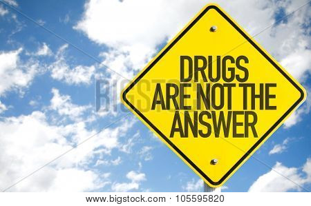 Drugs Are Not the Answer sign with sky background