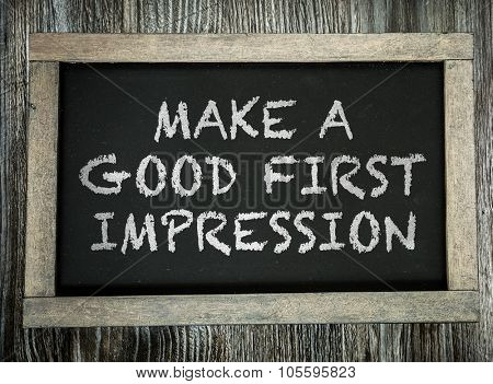 Make a Good First Impression written on chalkboard