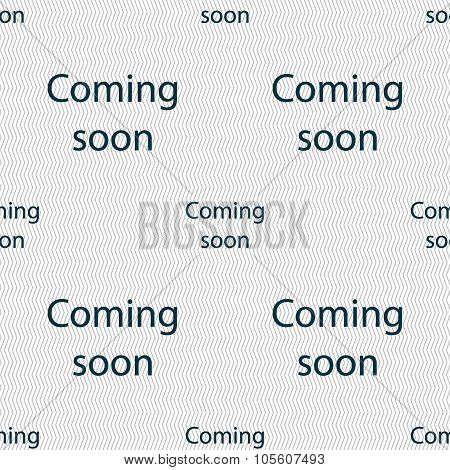 Coming Soon Sign Icon. Promotion Announcement Symbol. Seamless Abstract Background With Geometric