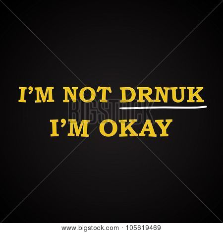 I'm not drunk - funny inscription template