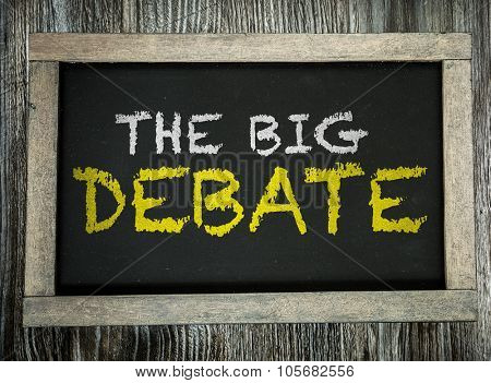 The Big Debate written on chalkboard