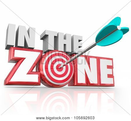 In the Zone words in 3d red letters and an arrow hitting the bulls-eye target to illustrate hitting your stride or on a winning streak