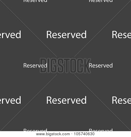 Reserved Sign Icon. Seamless Pattern On A Gray Background. Vector