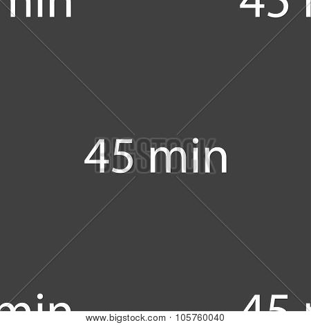 Forty-five Minutes Sign Icon. Seamless Pattern On A Gray Background. Vector