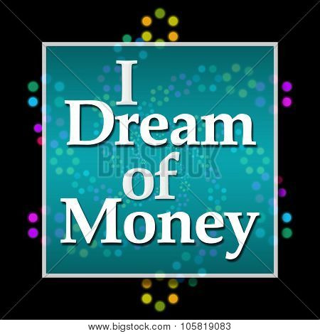 I Dream Of Money Dark Colorful Neon