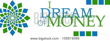 I Dream Of Money Green Blue Element Horizontal