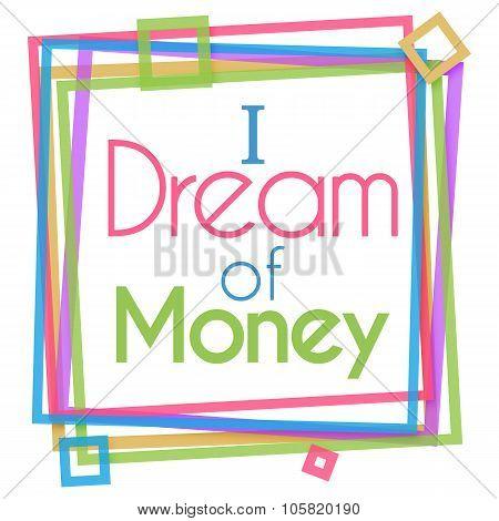 I Dream Of Money Colorful Frame