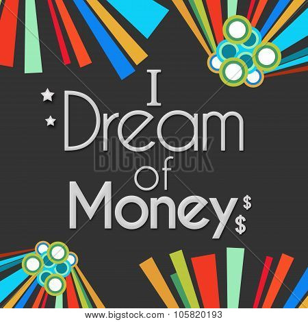 I Dream Of Money Dark Colorful Elements