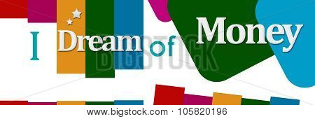 I Dream Of Money Colorful Elements