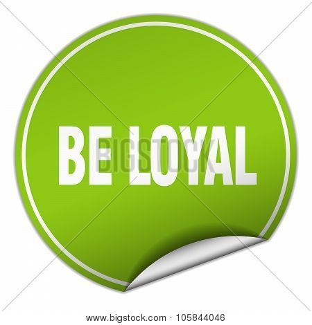 Be Loyal Round Green Sticker Isolated On White