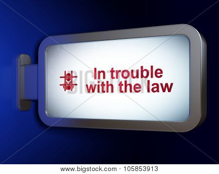 Law concept: In trouble With The law and Criminal on billboard background