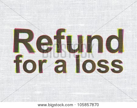 Insurance concept: Refund For A Loss on fabric texture background