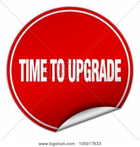 Time To Upgrade Round Red Sticker Isolated On White