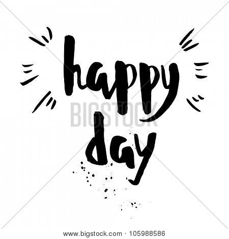 Happy day phrase. Inspirational motivational quote. Vector ink painted lettering on white background. Phrase banner for poster, tshirt, banner, card and other design projects.