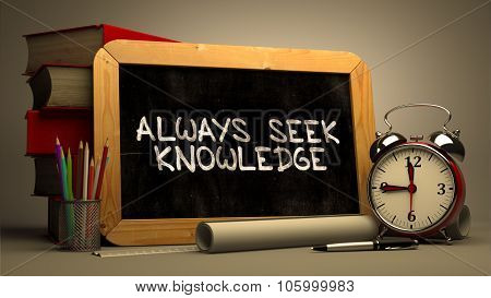 Handwritten Always Seek Knowledge on a Chalkboard.