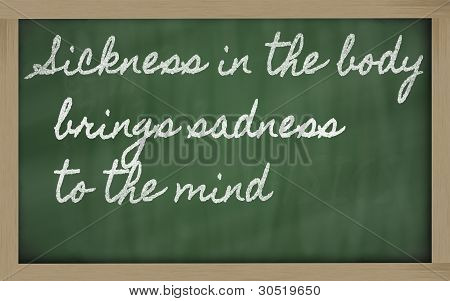 Expression -  Sickness In The Body Brings Sadness To The Mind - Written On A School Blackboard With